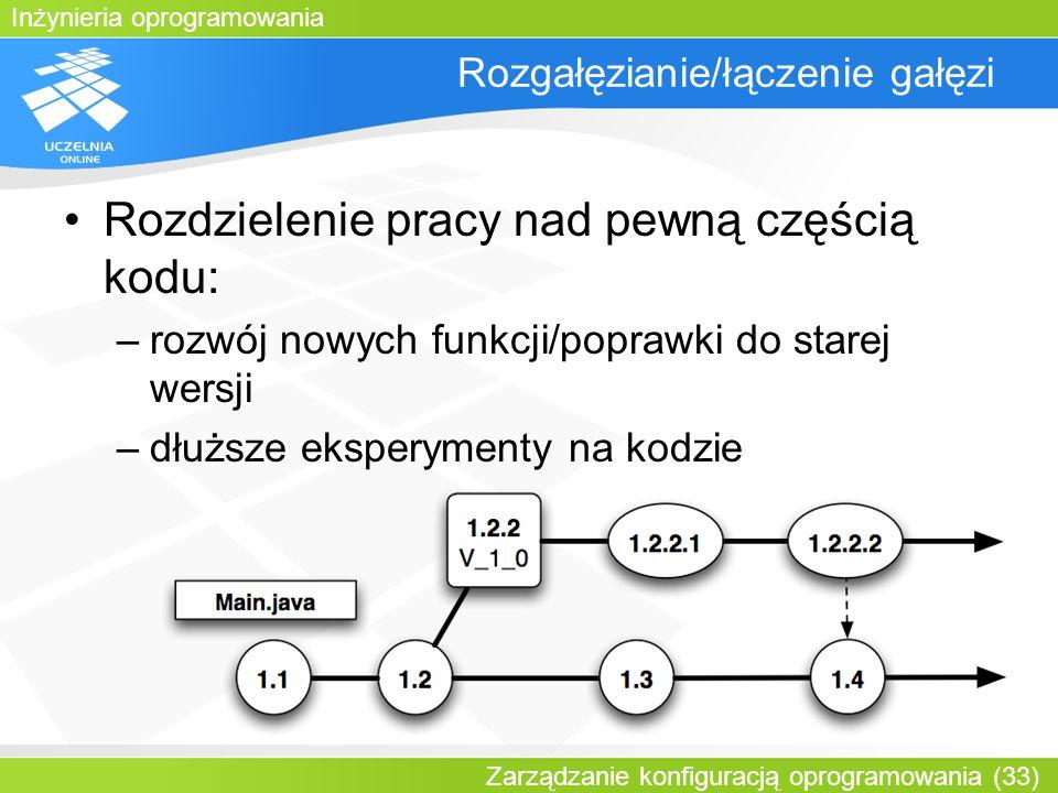 Inżynieria oprogramowania Zarządzanie konfiguracją oprogramowania (33) Rozgałęzianie/łączenie gałęzi Rozdzielenie pracy nad pewną częścią kodu: –rozwó