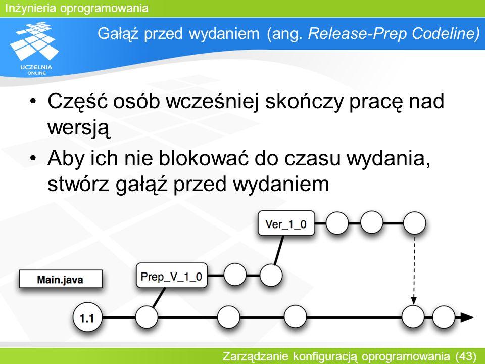 Inżynieria oprogramowania Zarządzanie konfiguracją oprogramowania (43) Gałąź przed wydaniem (ang. Release-Prep Codeline) Część osób wcześniej skończy