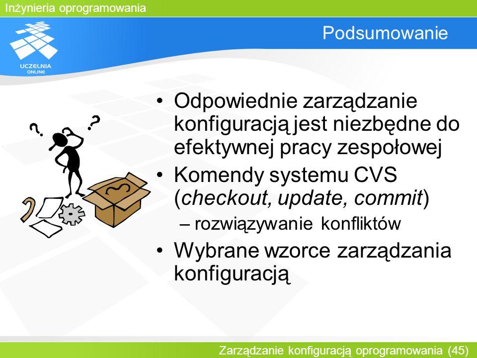 Inżynieria oprogramowania Zarządzanie konfiguracją oprogramowania (45) Podsumowanie Odpowiednie zarządzanie konfiguracją jest niezbędne do efektywnej
