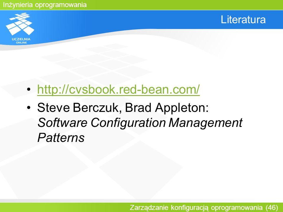 Inżynieria oprogramowania Zarządzanie konfiguracją oprogramowania (46) Literatura http://cvsbook.red-bean.com/ Steve Berczuk, Brad Appleton: Software