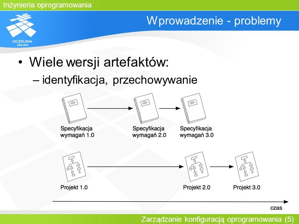Inżynieria oprogramowania Zarządzanie konfiguracją oprogramowania (5) Wprowadzenie - problemy Wiele wersji artefaktów: –identyfikacja, przechowywanie