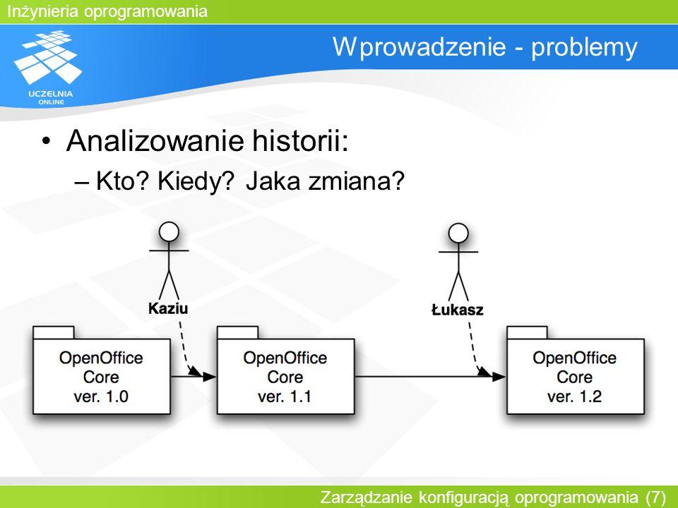 Inżynieria oprogramowania Zarządzanie konfiguracją oprogramowania (7) Wprowadzenie - problemy Analizowanie historii: –Kto? Kiedy? Jaka zmiana?