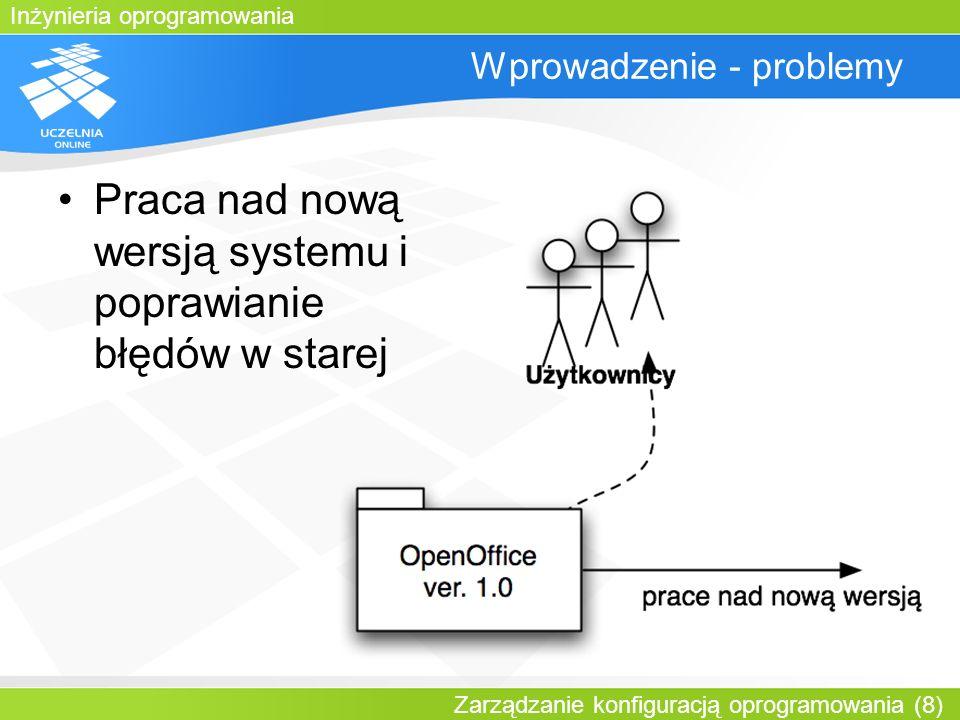 Inżynieria oprogramowania Zarządzanie konfiguracją oprogramowania (8) Wprowadzenie - problemy Praca nad nową wersją systemu i poprawianie błędów w sta