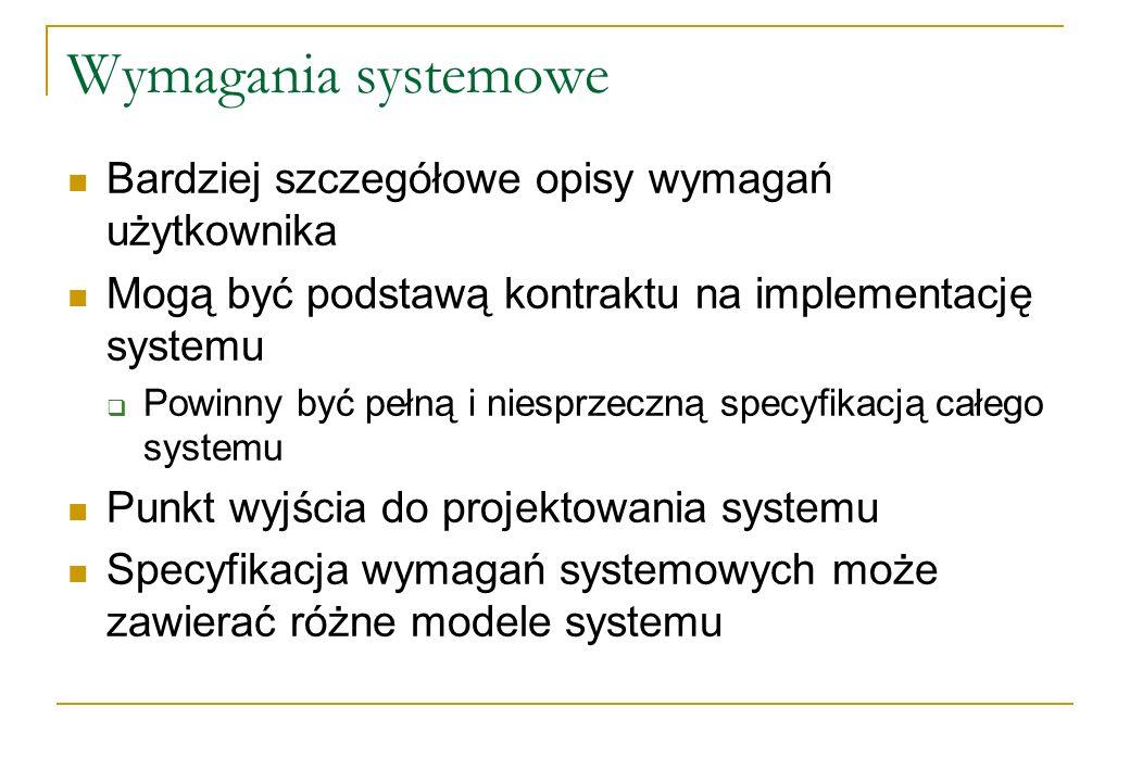 Wymagania systemowe Bardziej szczegółowe opisy wymagań użytkownika Mogą być podstawą kontraktu na implementację systemu Powinny być pełną i niesprzecz