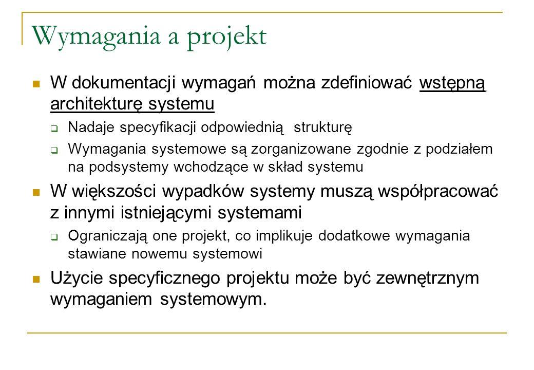 Wymagania a projekt W dokumentacji wymagań można zdefiniować wstępną architekturę systemu Nadaje specyfikacji odpowiednią strukturę Wymagania systemow
