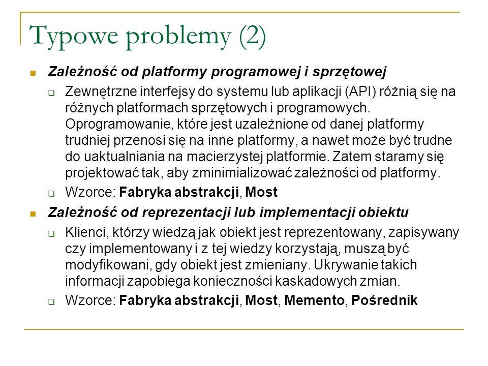 Typowe problemy (2) Zależność od platformy programowej i sprzętowej Zewnętrzne interfejsy do systemu lub aplikacji (API) różnią się na różnych platfor