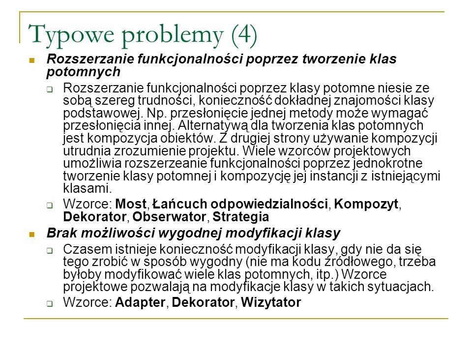 Typowe problemy (4) Rozszerzanie funkcjonalności poprzez tworzenie klas potomnych Rozszerzanie funkcjonalności poprzez klasy potomne niesie ze sobą sz