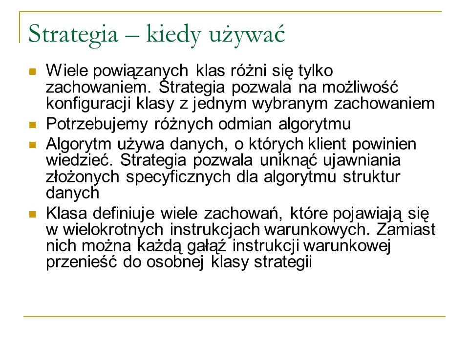 Strategia – kiedy używać Wiele powiązanych klas różni się tylko zachowaniem. Strategia pozwala na możliwość konfiguracji klasy z jednym wybranym zacho