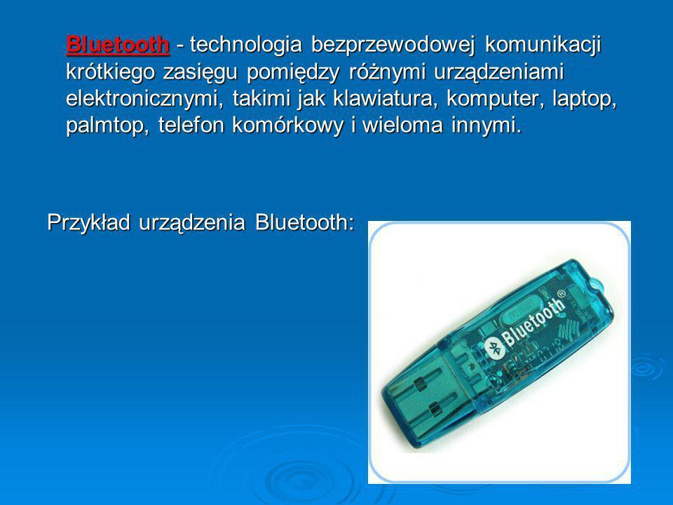 Bluetooth - technologia bezprzewodowej komunikacji krótkiego zasięgu pomiędzy różnymi urządzeniami elektronicznymi, takimi jak klawiatura, komputer, l