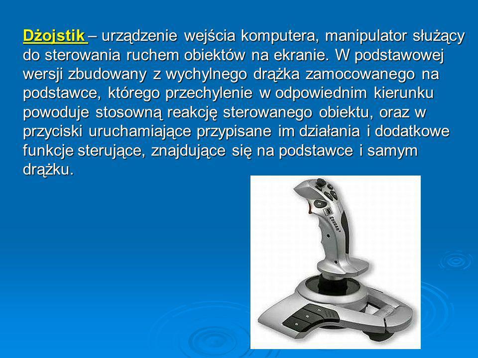 Dżojstik – urządzenie wejścia komputera, manipulator służący do sterowania ruchem obiektów na ekranie. W podstawowej wersji zbudowany z wychylnego drą