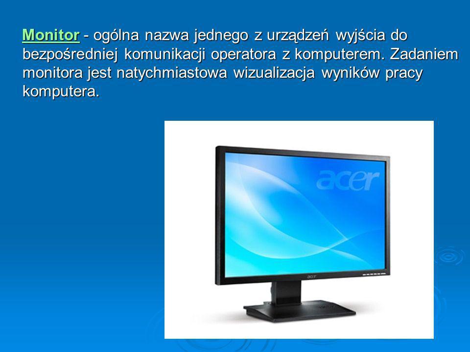 Monitor - ogólna nazwa jednego z urządzeń wyjścia do bezpośredniej komunikacji operatora z komputerem. Zadaniem monitora jest natychmiastowa wizualiza
