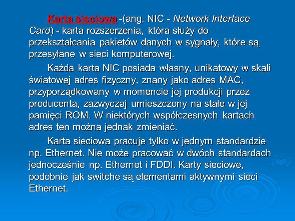 Karta sieciowa -(ang. NIC - Network Interface Card) - karta rozszerzenia, która służy do przekształcania pakietów danych w sygnały, które są przesyłan