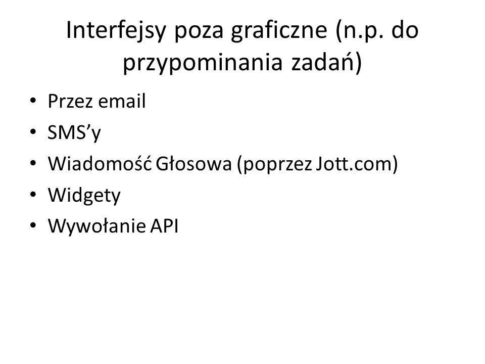 Interfejsy poza graficzne (n.p. do przypominania zadań) Przez email SMSy Wiadomość Głosowa (poprzez Jott.com) Widgety Wywołanie API