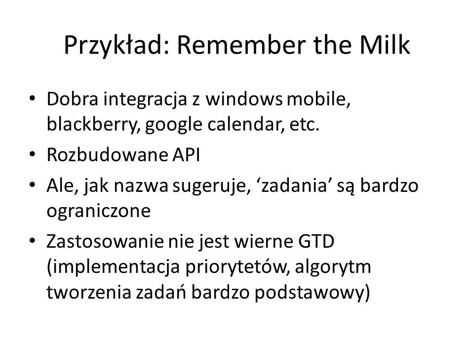 Przykład: Remember the Milk Dobra integracja z windows mobile, blackberry, google calendar, etc. Rozbudowane API Ale, jak nazwa sugeruje, zadania są b