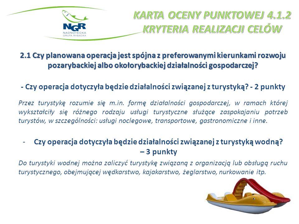 2.1 Czy planowana operacja jest spójna z preferowanymi kierunkami rozwoju pozarybackiej albo okołorybackiej działalności gospodarczej? - Czy operacja