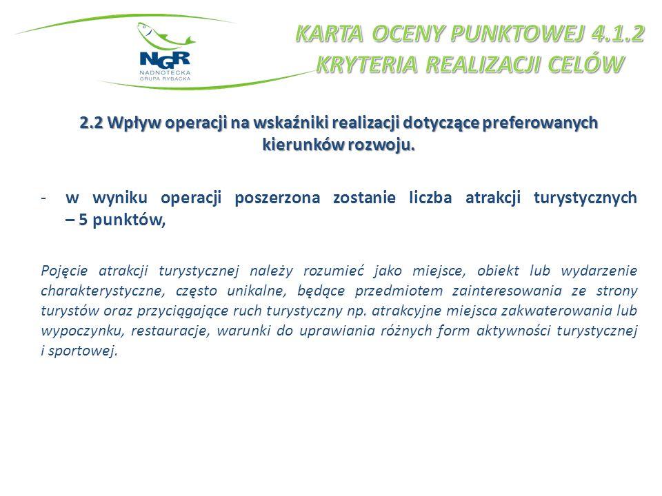 2.2 Wpływ operacji na wskaźniki realizacji dotyczące preferowanych kierunków rozwoju. -w wyniku operacji poszerzona zostanie liczba atrakcji turystycz
