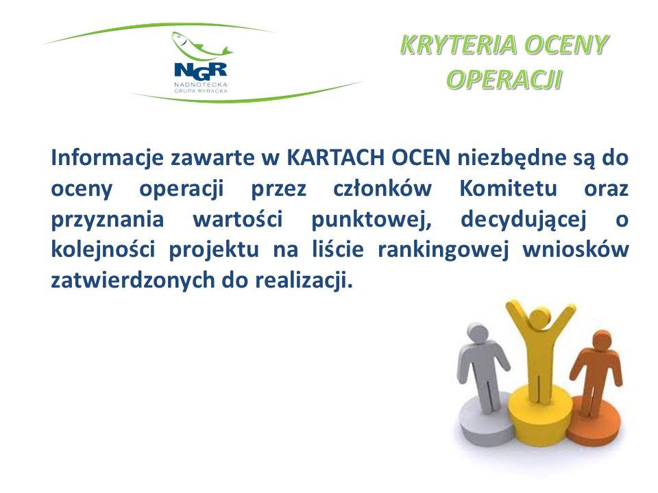Informacje zawarte w KARTACH OCEN niezbędne są do oceny operacji przez członków Komitetu oraz przyznania wartości punktowej, decydującej o kolejności