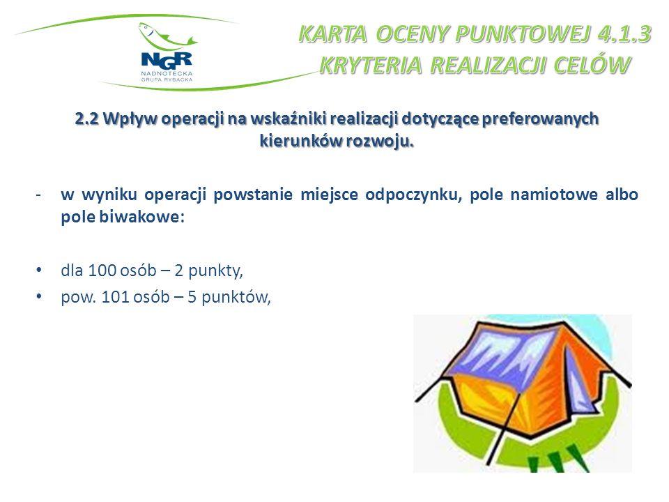 2.2 Wpływ operacji na wskaźniki realizacji dotyczące preferowanych kierunków rozwoju. -w wyniku operacji powstanie miejsce odpoczynku, pole namiotowe