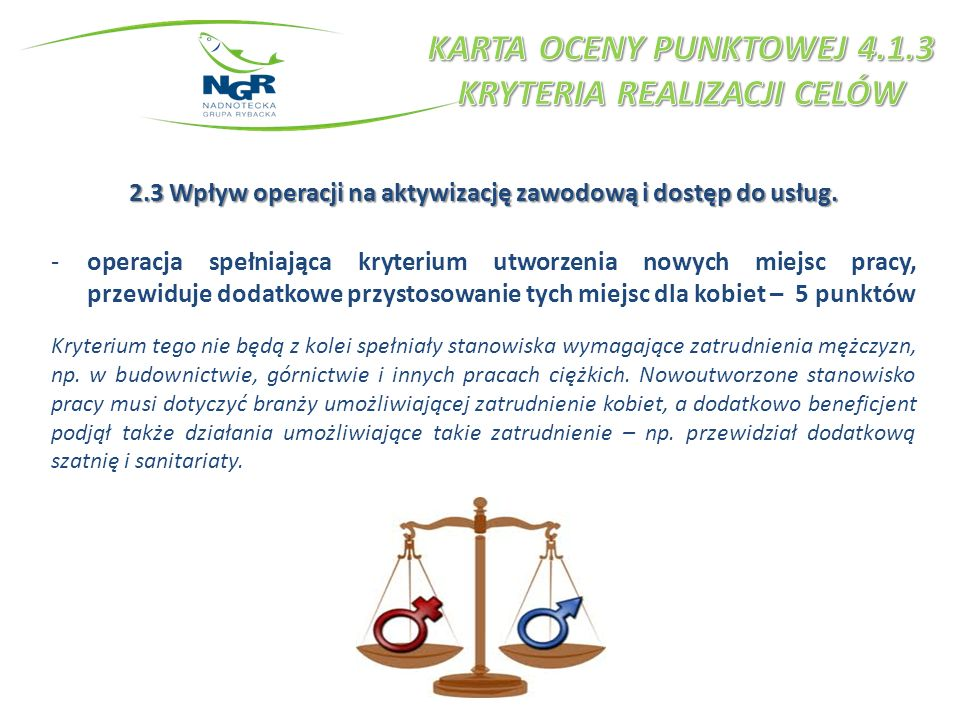 2.3 Wpływ operacji na aktywizację zawodową i dostęp do usług. -operacja spełniająca kryterium utworzenia nowych miejsc pracy, przewiduje dodatkowe prz