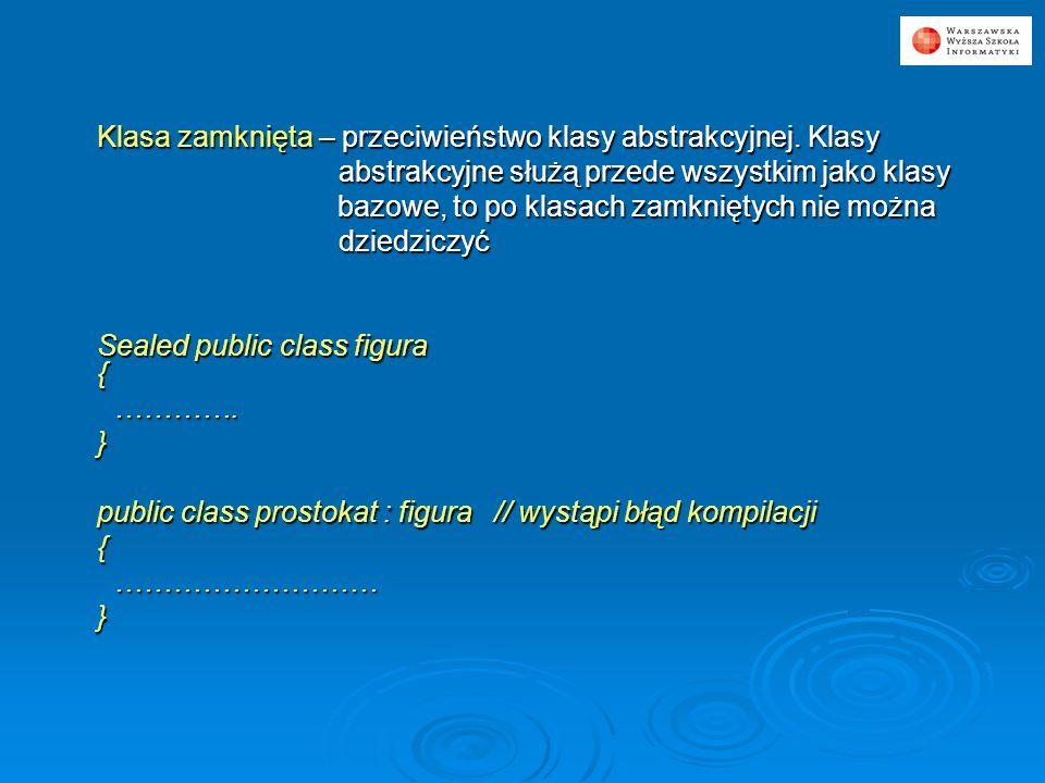 Klasa zamknięta – przeciwieństwo klasy abstrakcyjnej. Klasy abstrakcyjne służą przede wszystkim jako klasy abstrakcyjne służą przede wszystkim jako kl