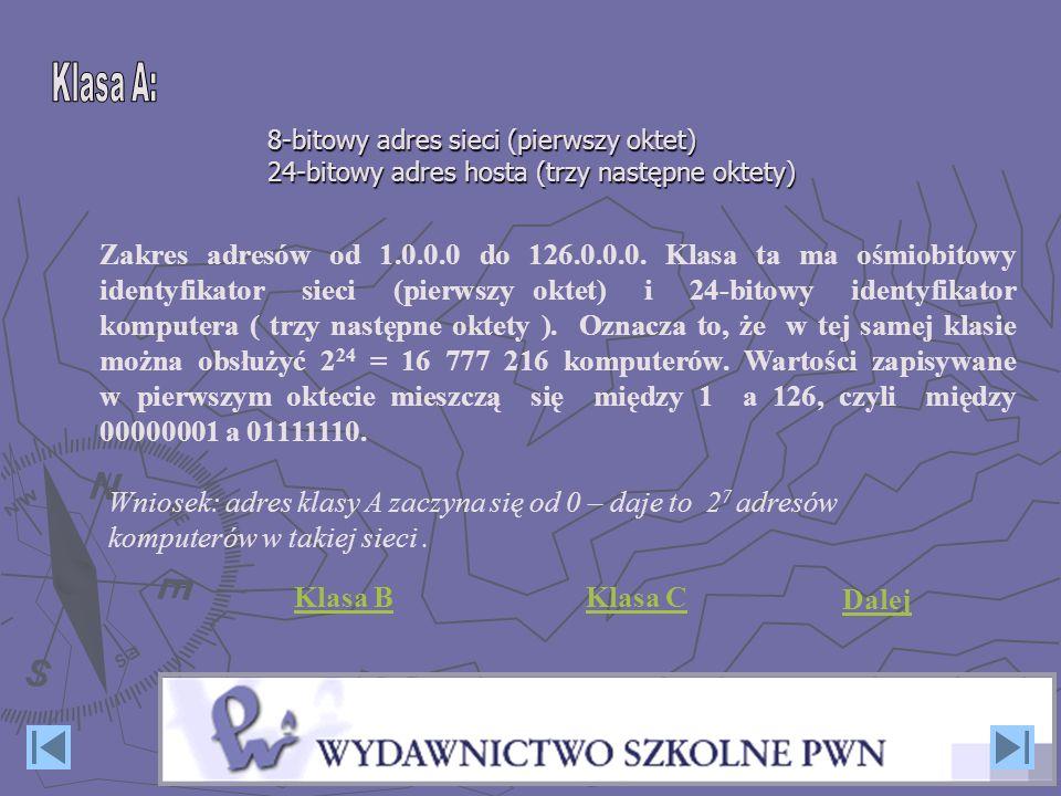 Zakres adresów od 1.0.0.0 do 126.0.0.0. Klasa ta ma ośmiobitowy identyfikator sieci (pierwszy oktet) i 24-bitowy identyfikator komputera ( trzy następ