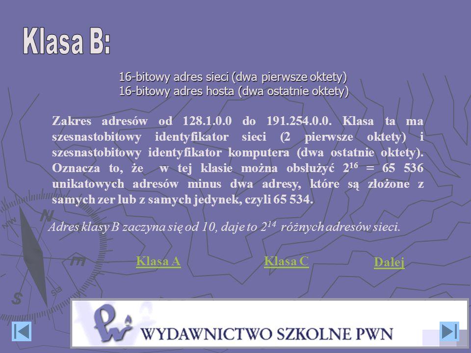 Zakres adresów od 128.1.0.0 do 191.254.0.0. Klasa ta ma szesnastobitowy identyfikator sieci (2 pierwsze oktety) i szesnastobitowy identyfikator komput