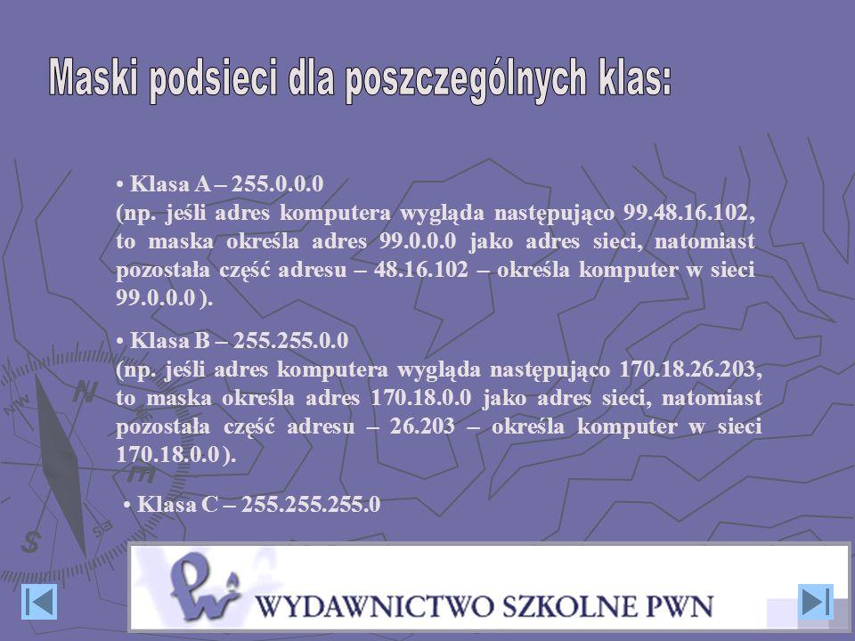 Klasa A – 255.0.0.0 (np. jeśli adres komputera wygląda następująco 99.48.16.102, to maska określa adres 99.0.0.0 jako adres sieci, natomiast pozostała