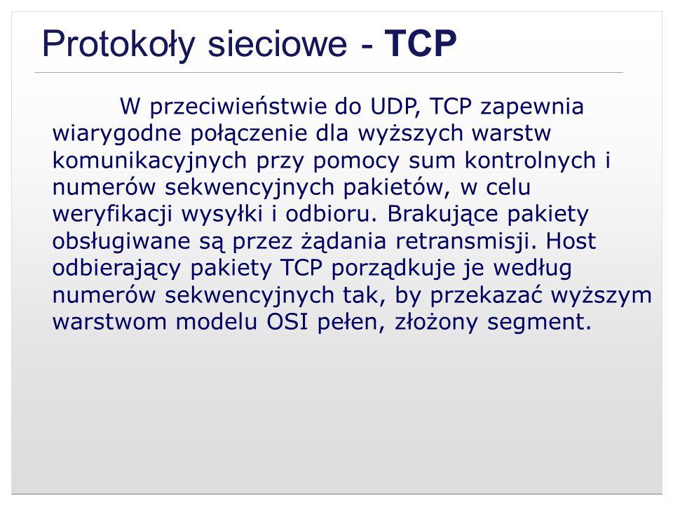 Protokoły sieciowe - TCP W przeciwieństwie do UDP, TCP zapewnia wiarygodne połączenie dla wyższych warstw komunikacyjnych przy pomocy sum kontrolnych