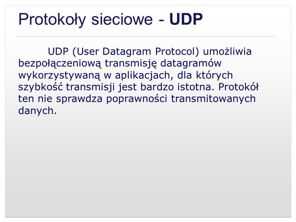 Protokoły sieciowe - UDP UDP (User Datagram Protocol) umożliwia bezpołączeniową transmisję datagramów wykorzystywaną w aplikacjach, dla których szybko