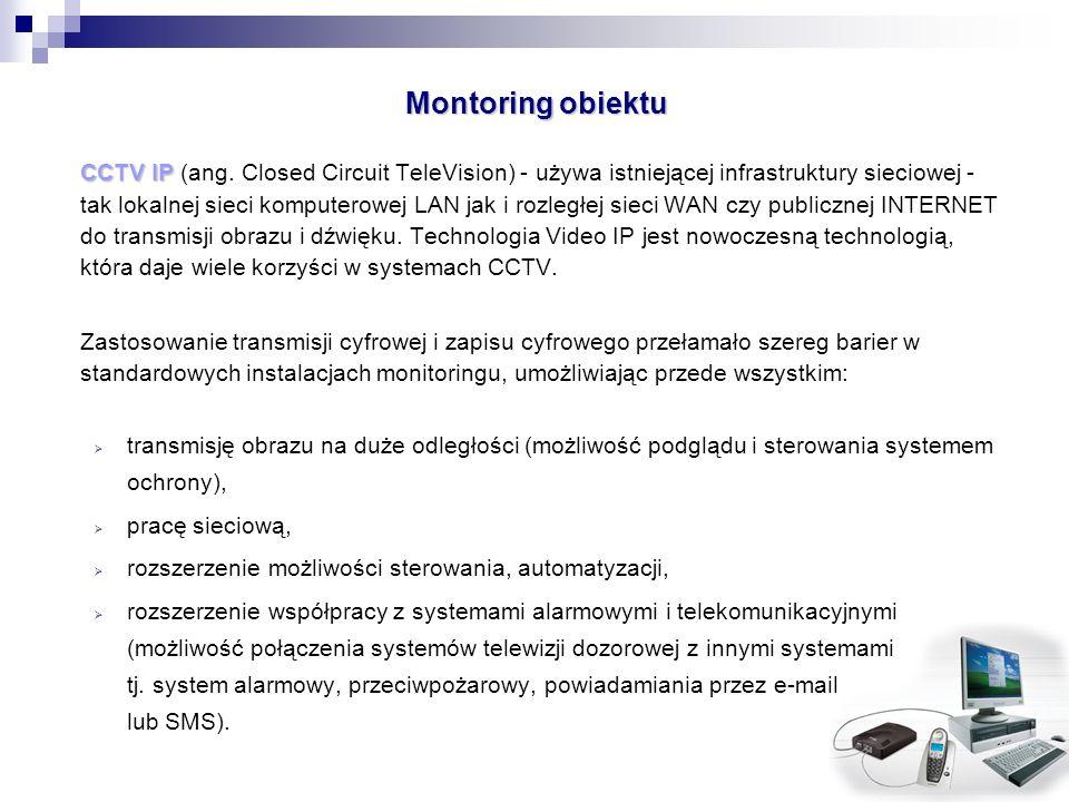 Montoring obiektu CCTV IP CCTV IP (ang. Closed Circuit TeleVision) - używa istniejącej infrastruktury sieciowej - tak lokalnej sieci komputerowej LAN