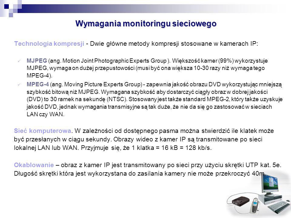 Wymagania monitoringu sieciowego Technologia kompresji - Dwie główne metody kompresji stosowane w kamerach IP: MJPEG (ang. Motion Joint Photographic E