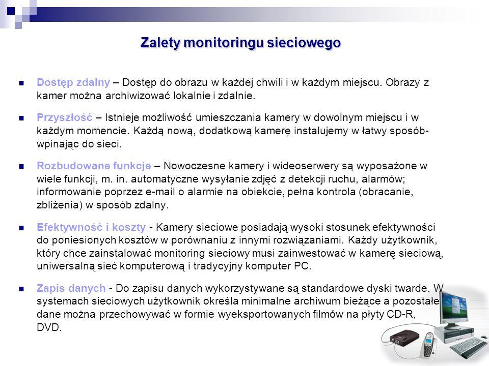 Zalety monitoringu sieciowego Dostęp zdalny – Dostęp do obrazu w każdej chwili i w każdym miejscu. Obrazy z kamer można archiwizować lokalnie i zdalni