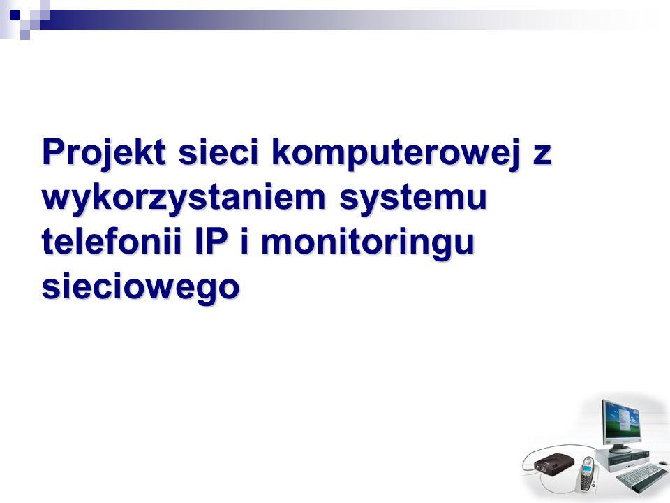 Projekt sieci komputerowej z wykorzystaniem systemu telefonii IP i monitoringu sieciowego