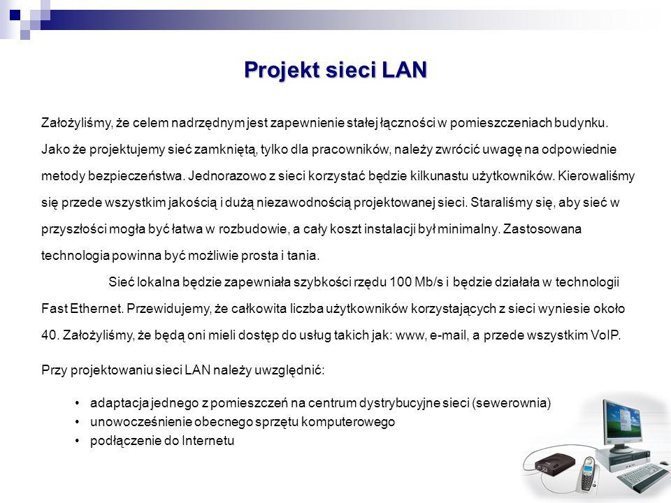 Projekt sieci LAN Założyliśmy, że celem nadrzędnym jest zapewnienie stałej łączności w pomieszczeniach budynku. Jako że projektujemy sieć zamkniętą, t