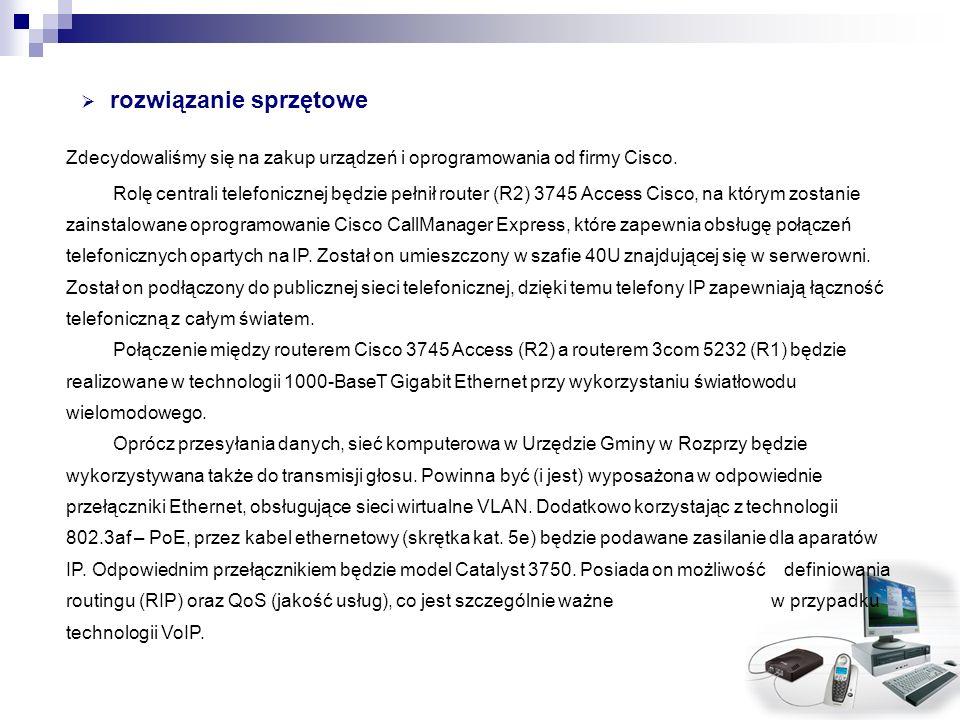 rozwiązanie sprzętowe Rolę centrali telefonicznej będzie pełnił router (R2) 3745 Access Cisco, na którym zostanie zainstalowane oprogramowanie Cisco C
