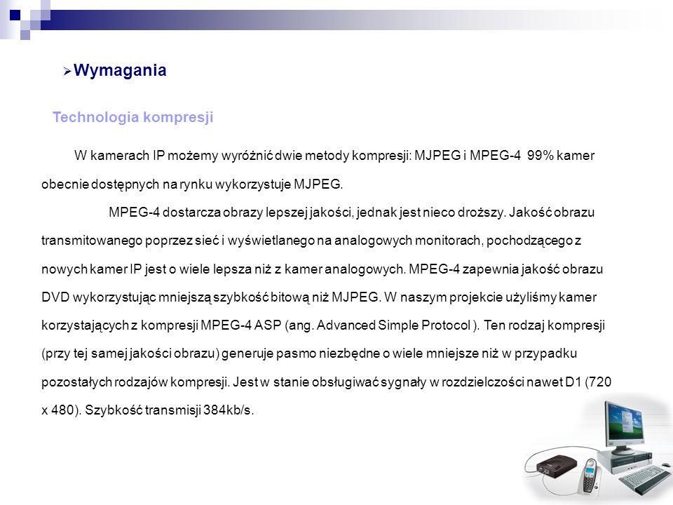 Wymagania Technologia kompresji W kamerach IP możemy wyróżnić dwie metody kompresji: MJPEG i MPEG-4 99% kamer obecnie dostępnych na rynku wykorzystuje