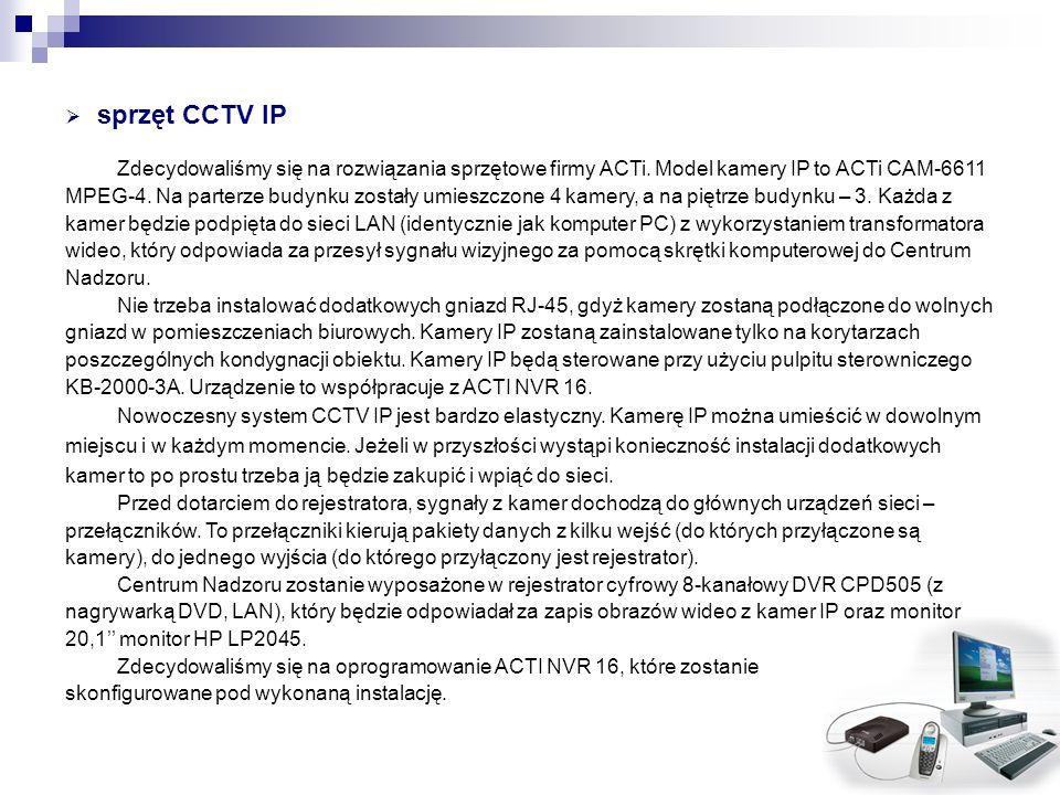 sprzęt CCTV IP Zdecydowaliśmy się na rozwiązania sprzętowe firmy ACTi. Model kamery IP to ACTi CAM-6611 MPEG-4. Na parterze budynku zostały umieszczon