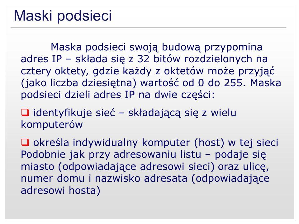 Maski podsieci Maska podsieci swoją budową przypomina adres IP – składa się z 32 bitów rozdzielonych na cztery oktety, gdzie każdy z oktetów może przy