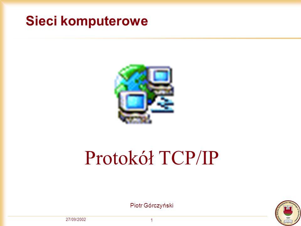 27/09/2002 2 Warstwy protokołu TCP/IP Zastosowań (aplikacji, prezentacji, sesji) oferuje usługi sieciowe: TELNET SMTP DNS RIP Transportowa (transportowa) wykorzystuje protokoły: TCP UDP Sieciowa (sieciowa) wykorzystuje protokół IP i ICMP Dostępu do sieci (łączy danych, fizyczna) wykorzystuje protokoły: X.25 PPP (Point-to-Point Protocol) SLIP (Serial Line IP).