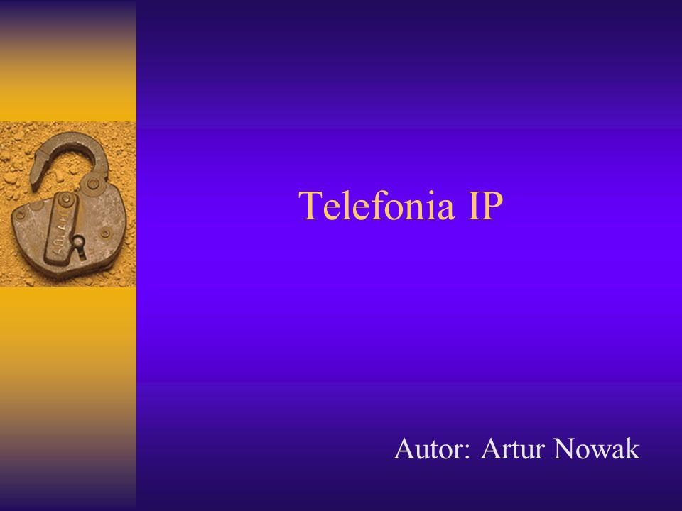 Telefonia IP Autor: Artur Nowak