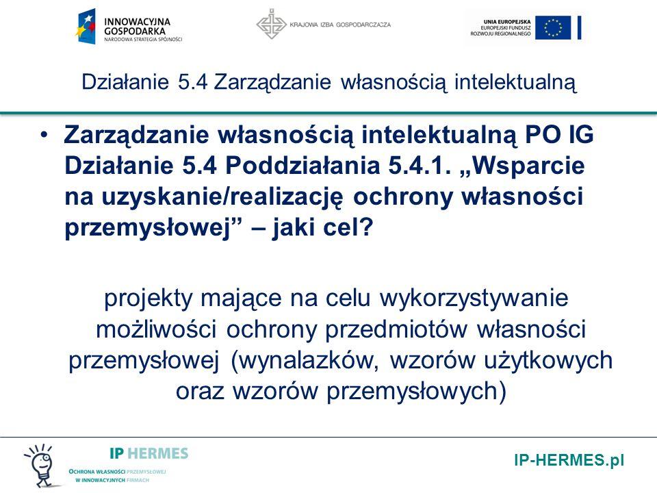 IP-HERMES.pl Działanie 5.4 Zarządzanie własnością intelektualną Intensywność wsparcia na realizację ochrony prawa własności przemysłowej nie może przekroczyć: w przypadku mikroprzedsiębiorcy lub małego przedsiębiorcy – 45% wydatków kwalifikujących się do objęcia wsparciem, w przypadku średniego przedsiębiorcy – 35% wydatków kwalifikujących się do objęcia wsparciem.