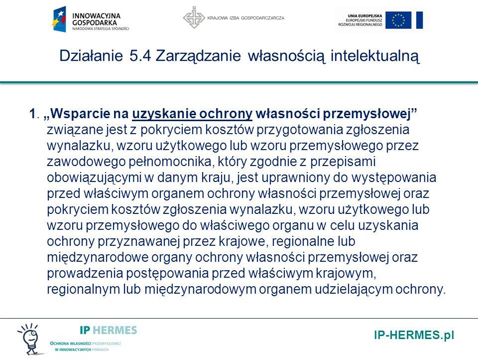 IP-HERMES.pl Działanie 5.4 Zarządzanie własnością intelektualną Dziękuję za uwagę Więcej informacji uzyskacie Państwo na stronie www.parp.gov.plwww.parp.gov.pl oraz na stronie projektu: http://ip-hermes.pl/
