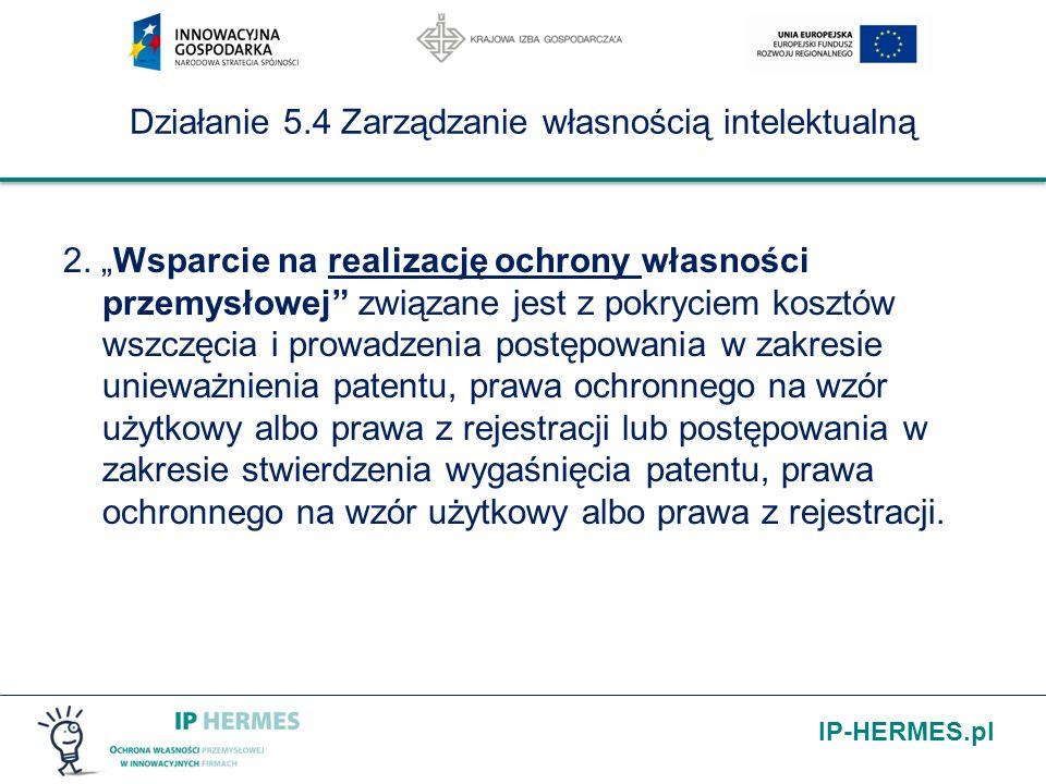 IP-HERMES.pl Działanie 5.4 Zarządzanie własnością intelektualną Budżet i poziom dofinansowania: Budżet Poddziałania 5.4.1 wynosi 35 100 000 EUR Kwota środków przeznaczonych na dofinansowanie projektów w 2011 roku wynosi 10 800 000, 00 PLN