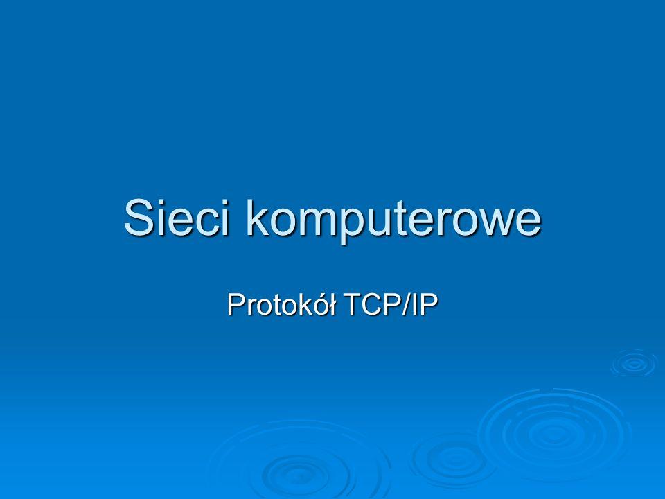 Sieci komputerowe Protokół TCP/IP
