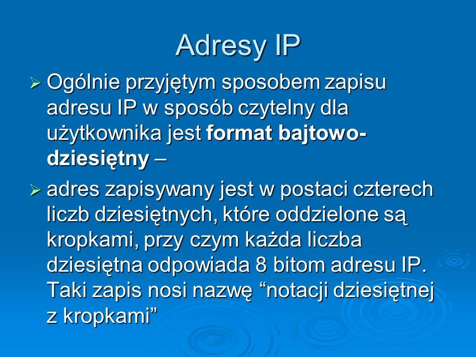 Adresy IP Ogólnie przyjętym sposobem zapisu adresu IP w sposób czytelny dla użytkownika jest format bajtowo- dziesiętny – Ogólnie przyjętym sposobem z