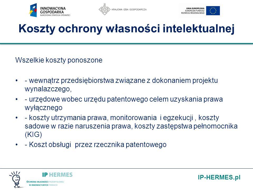 IP-HERMES.pl Koszty ochrony własności intelektualnej Wszelkie koszty ponoszone - wewnątrz przedsiębiorstwa związane z dokonaniem projektu wynalazczego