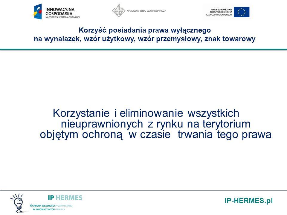 IP-HERMES.pl Korzyść posiadania prawa wyłącznego na wynalazek, wzór użytkowy, wzór przemysłowy, znak towarowy Korzystanie i eliminowanie wszystkich ni