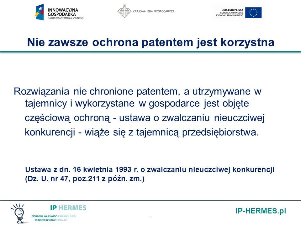 IP-HERMES.pl. Nie zawsze ochrona patentem jest korzystna Rozwiązania nie chronione patentem, a utrzymywane w tajemnicy i wykorzystane w gospodarce jes