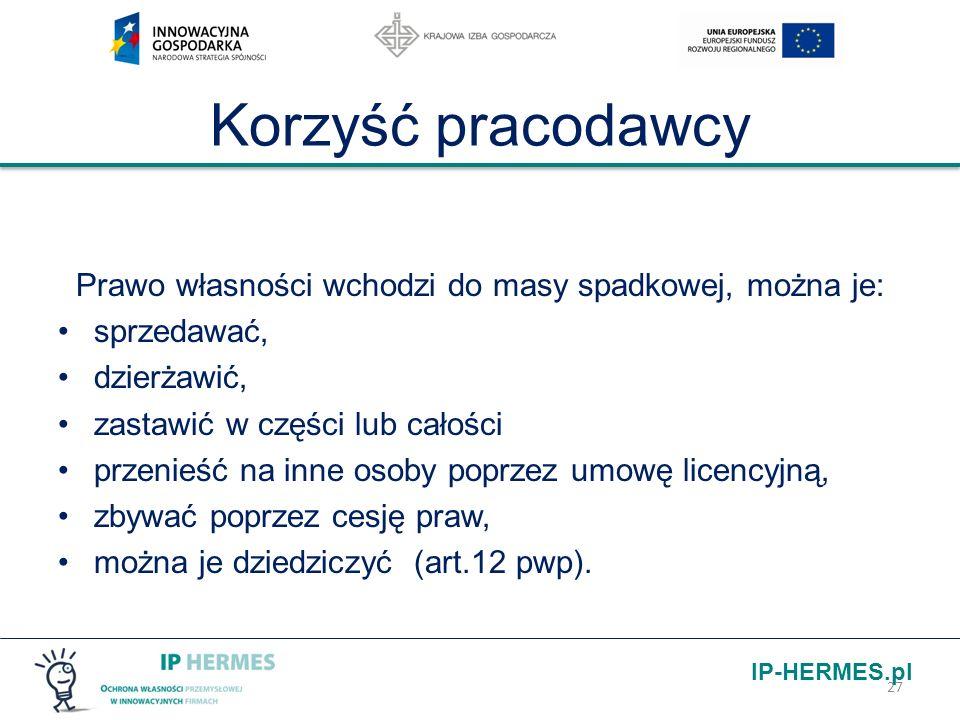 IP-HERMES.pl Korzyść pracodawcy Prawo własności wchodzi do masy spadkowej, można je: sprzedawać, dzierżawić, zastawić w części lub całości przenieść n