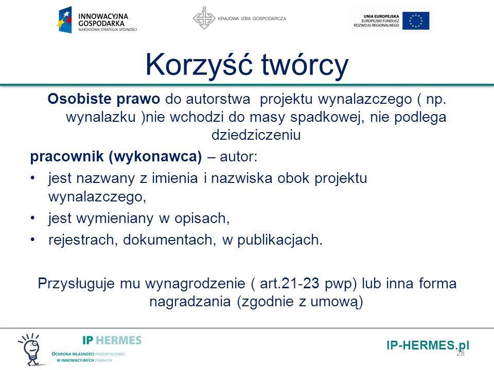 IP-HERMES.pl Korzyść twórcy Osobiste prawo do autorstwa projektu wynalazczego ( np. wynalazku )nie wchodzi do masy spadkowej, nie podlega dziedziczeni